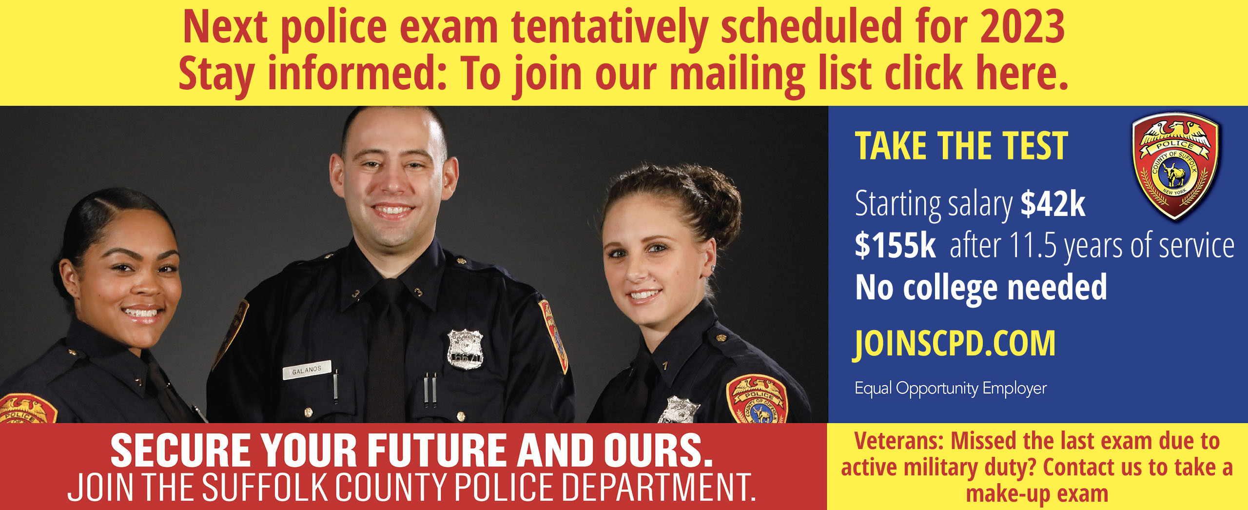 Secure your future and ours.  Join the Suffolk County Police Department.  Application Deadline is April 3, 2019
